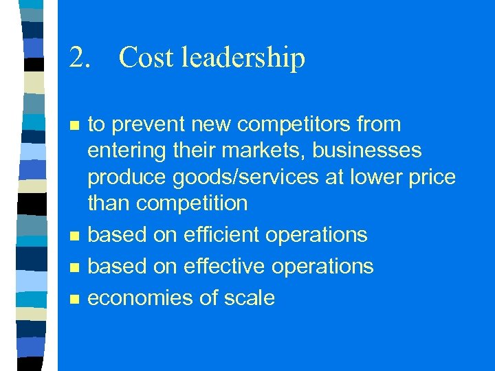 2. Cost leadership n n to prevent new competitors from entering their markets, businesses