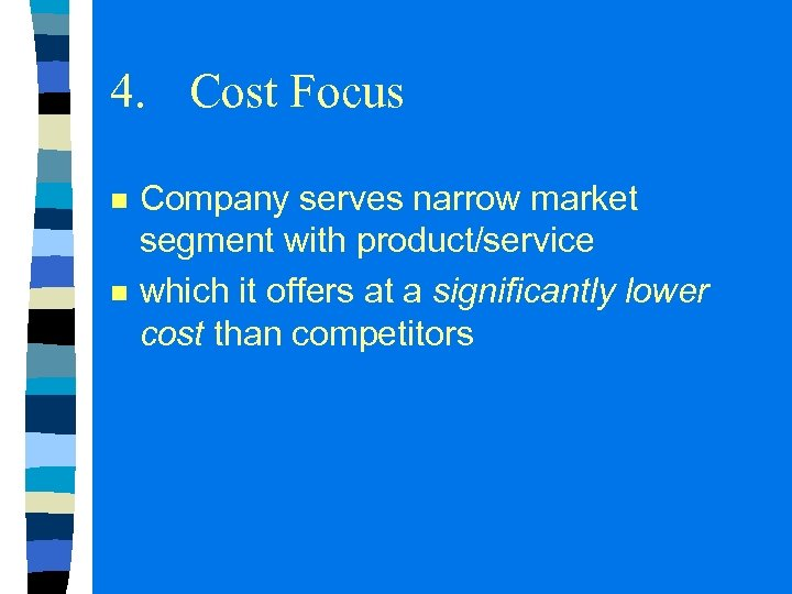 4. Cost Focus n n Company serves narrow market segment with product/service which it