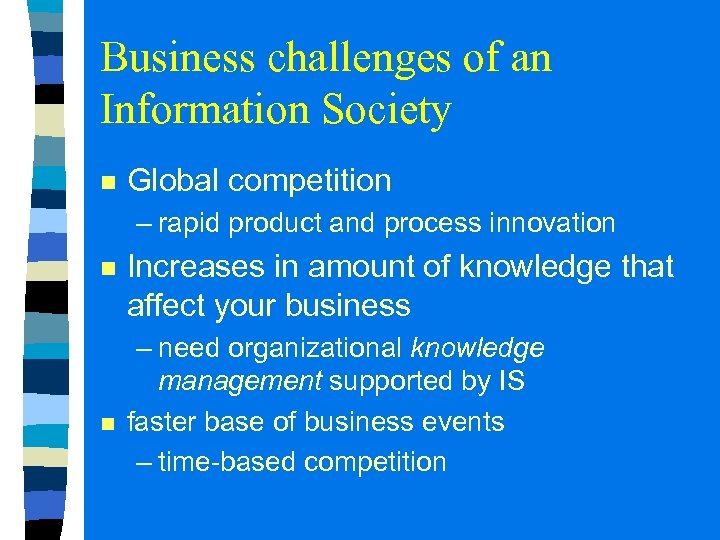Business challenges of an Information Society n Global competition – rapid product and process