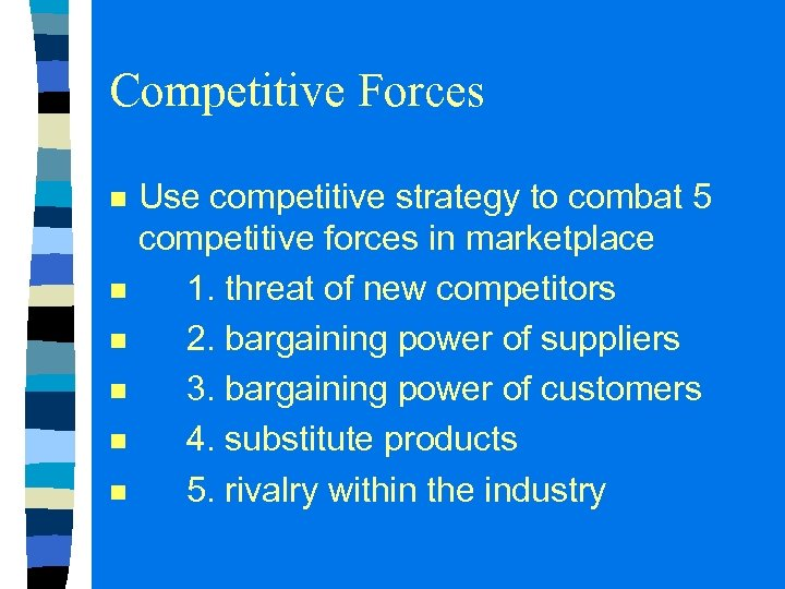 Competitive Forces n n n Use competitive strategy to combat 5 competitive forces in