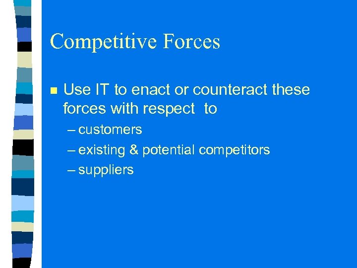 Competitive Forces n Use IT to enact or counteract these forces with respect to