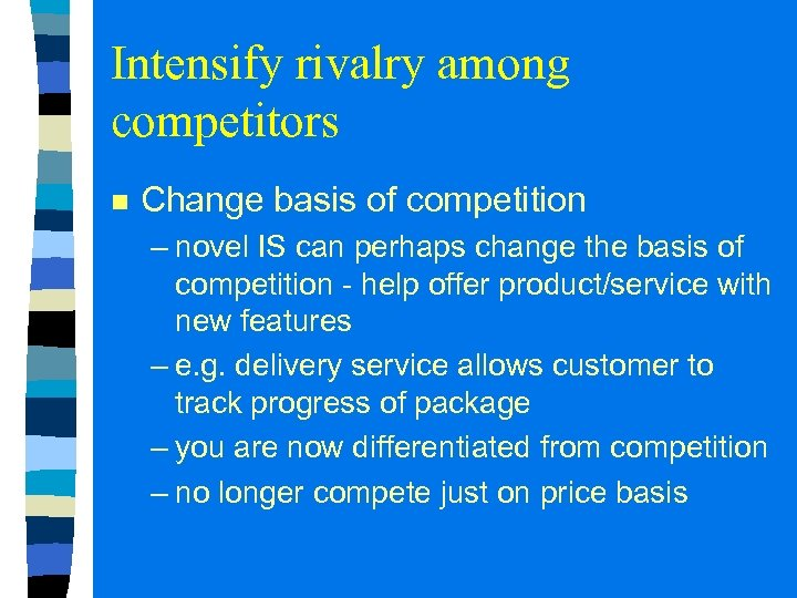 Intensify rivalry among competitors n Change basis of competition – novel IS can perhaps