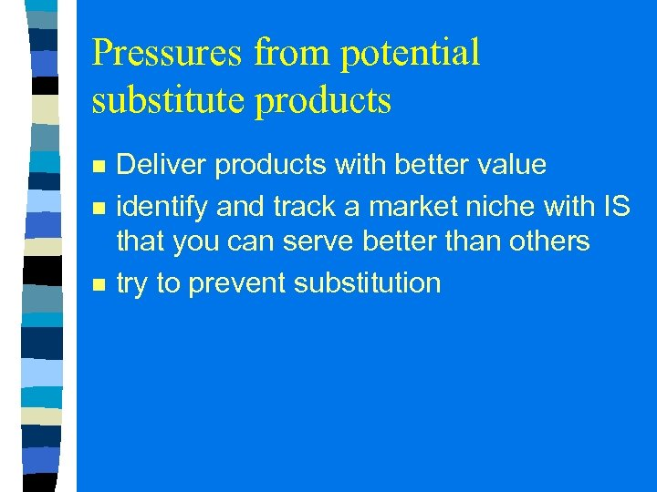 Pressures from potential substitute products n n n Deliver products with better value identify
