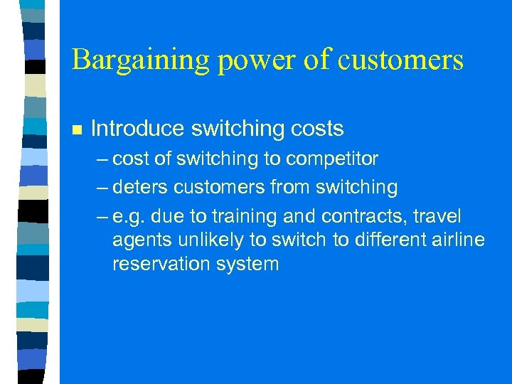 Bargaining power of customers n Introduce switching costs – cost of switching to competitor