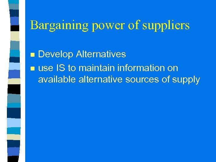 Bargaining power of suppliers n n Develop Alternatives use IS to maintain information on
