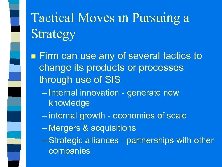 Tactical Moves in Pursuing a Strategy n Firm can use any of several tactics