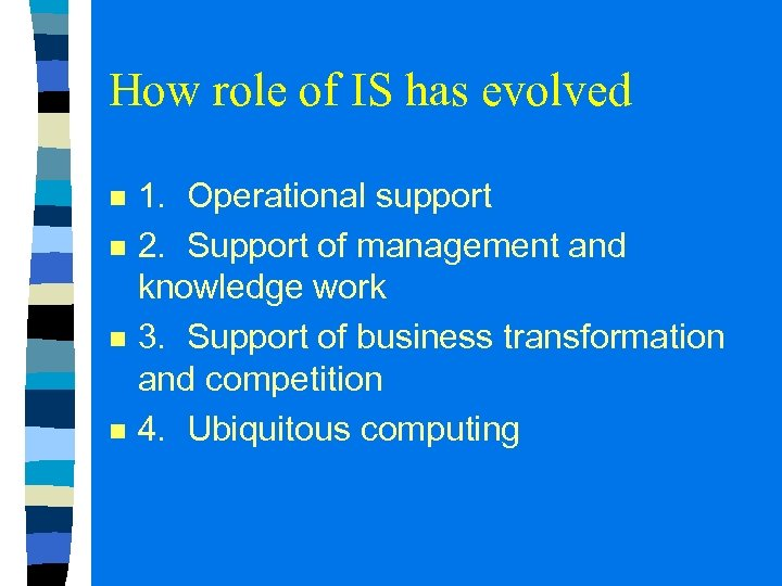 How role of IS has evolved n n 1. Operational support 2. Support of