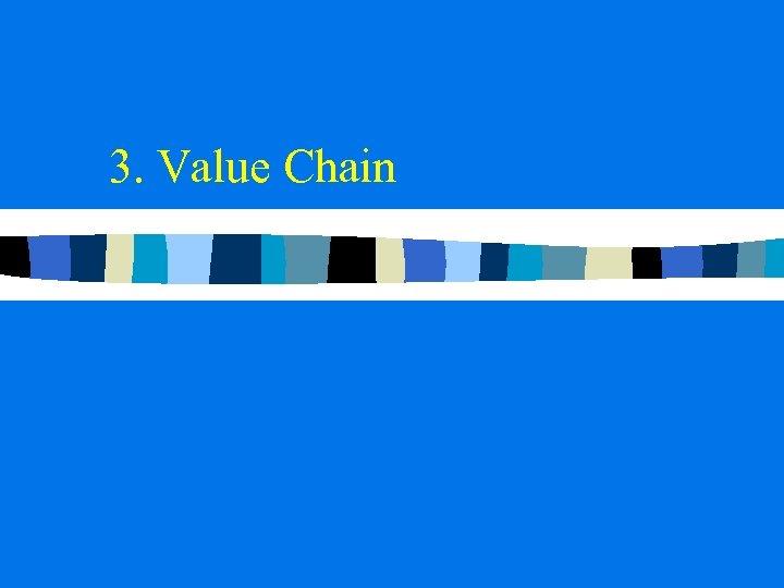 3. Value Chain