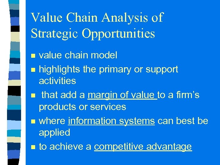 Value Chain Analysis of Strategic Opportunities n n n value chain model highlights the
