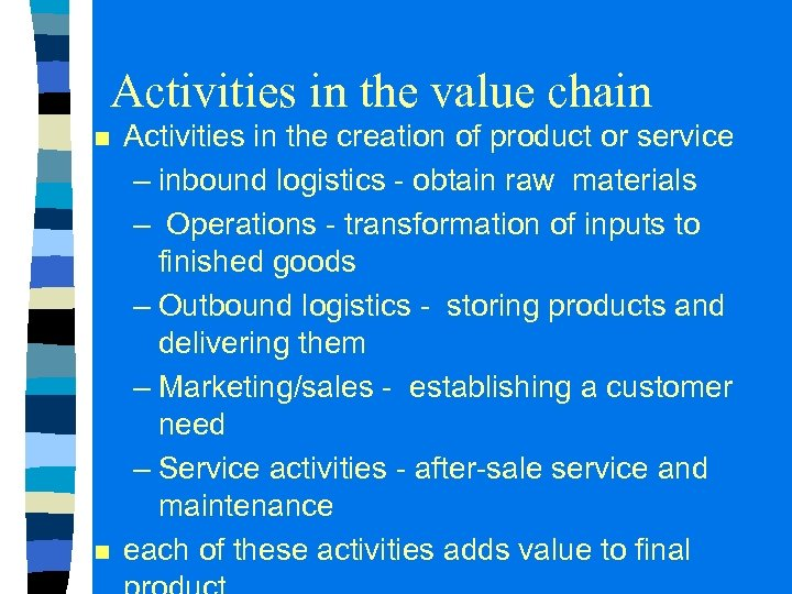 Activities in the value chain n n Activities in the creation of product or