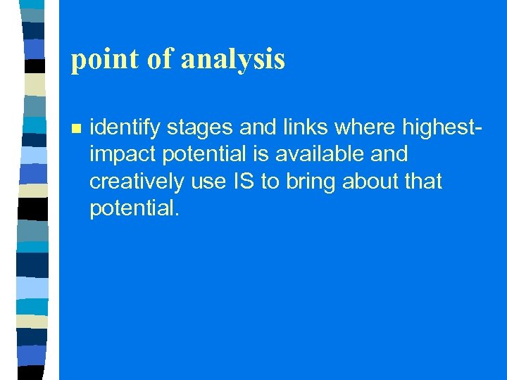 point of analysis n identify stages and links where highestimpact potential is available and