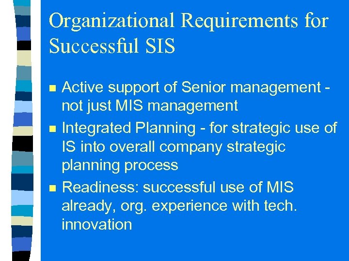 Organizational Requirements for Successful SIS n n n Active support of Senior management not