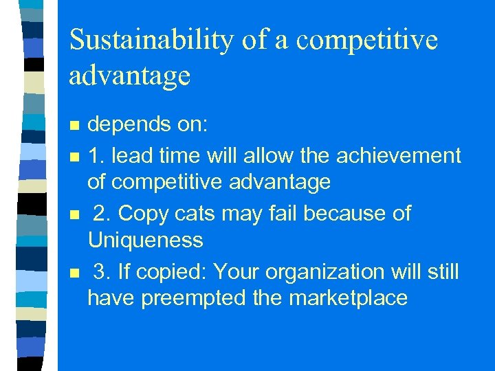 Sustainability of a competitive advantage n n depends on: 1. lead time will allow