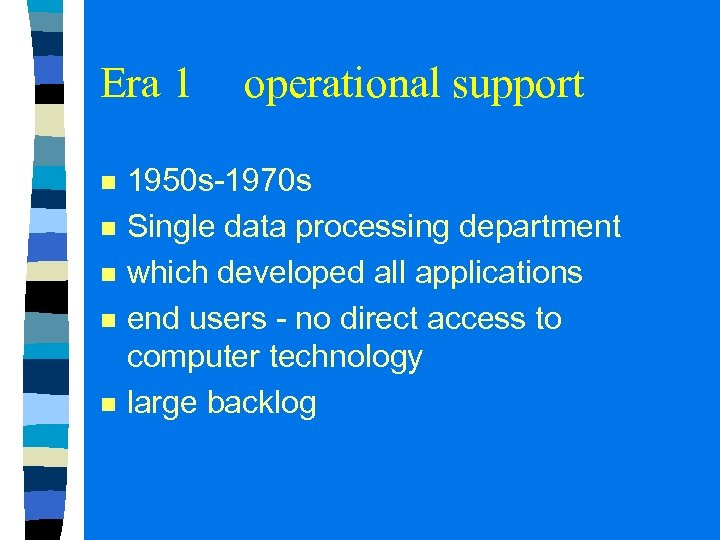 Era 1 n n n operational support 1950 s-1970 s Single data processing department