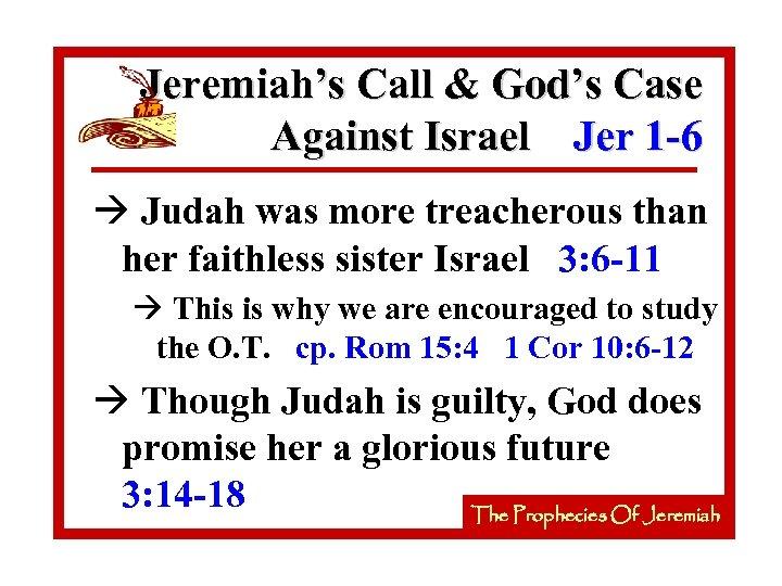 Jeremiah's Call & God's Case Against Israel Jer 1 -6 à Judah was more