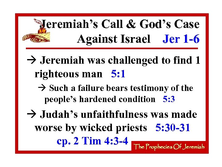 Jeremiah's Call & God's Case Against Israel Jer 1 -6 à Jeremiah was challenged