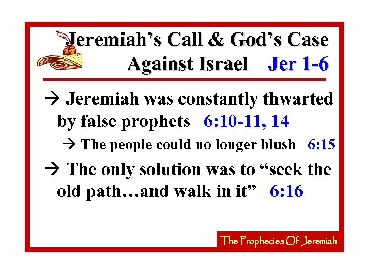 Jeremiah's Call & God's Case Against Israel Jer 1 -6 à Jeremiah was constantly