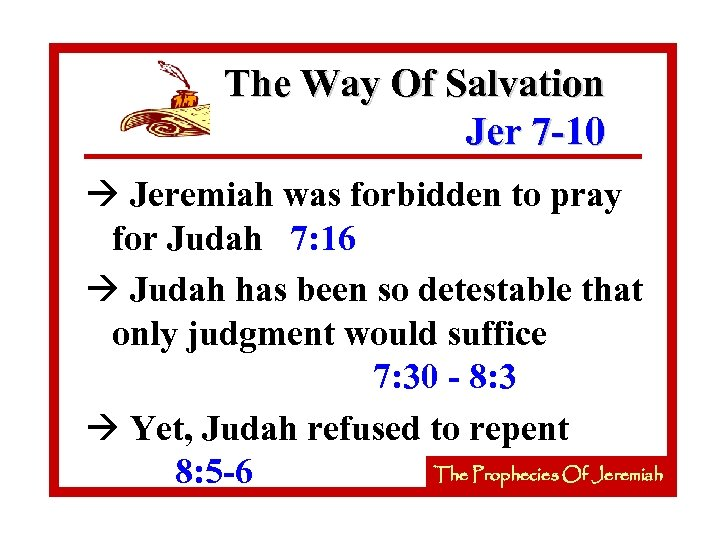 The Way Of Salvation Jer 7 -10 à Jeremiah was forbidden to pray for