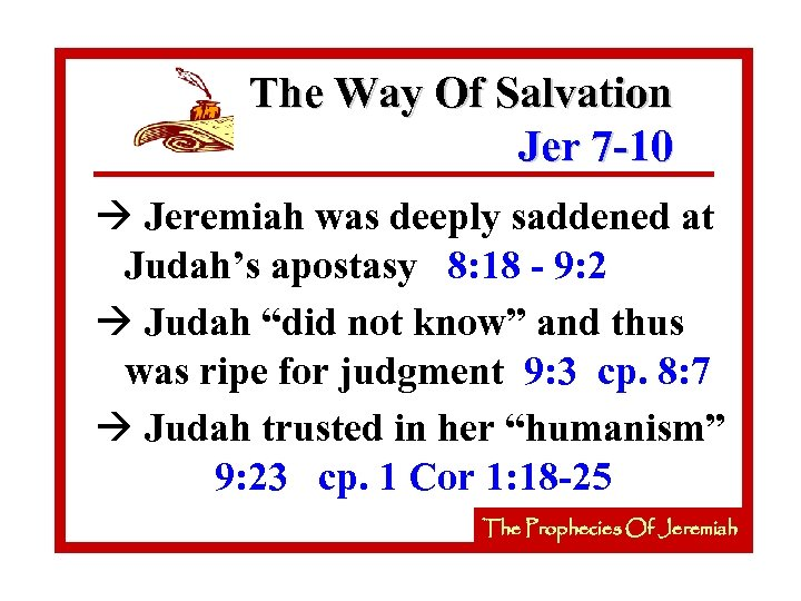 The Way Of Salvation Jer 7 -10 à Jeremiah was deeply saddened at Judah's
