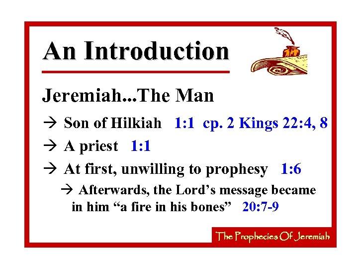 An Introduction Jeremiah. . . The Man à Son of Hilkiah 1: 1 cp.