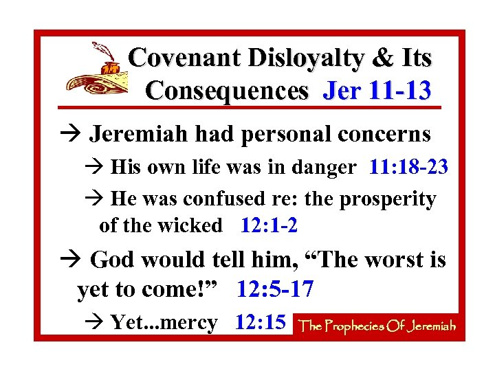 Covenant Disloyalty & Its Consequences Jer 11 -13 à Jeremiah had personal concerns à