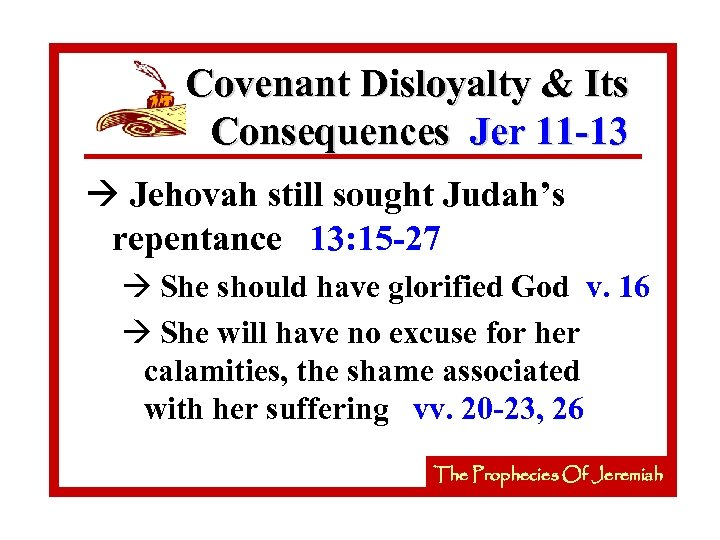 Covenant Disloyalty & Its Consequences Jer 11 -13 à Jehovah still sought Judah's repentance
