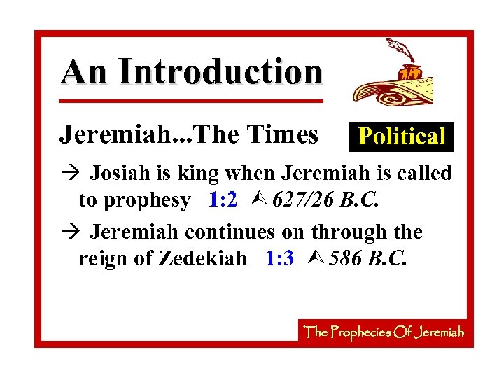 An Introduction Jeremiah. . . The Times Political à Josiah is king when Jeremiah