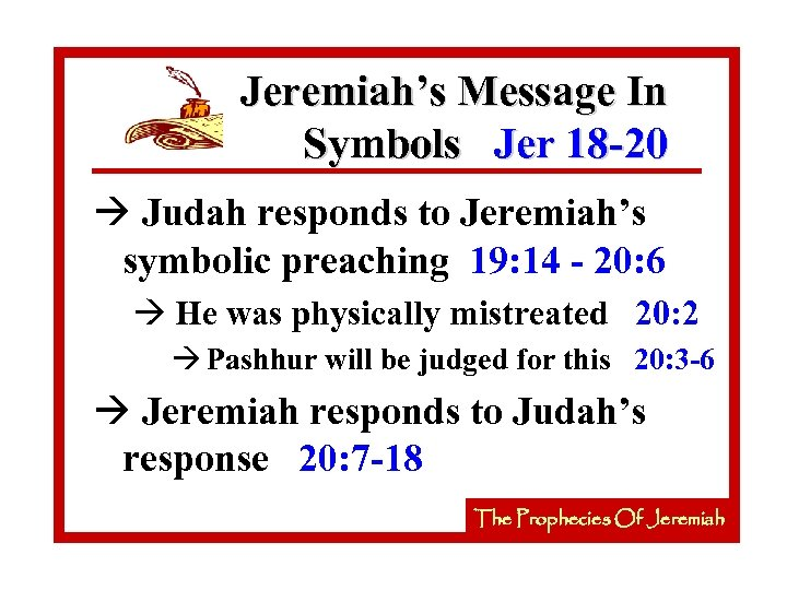 Jeremiah's Message In Symbols Jer 18 -20 à Judah responds to Jeremiah's symbolic preaching