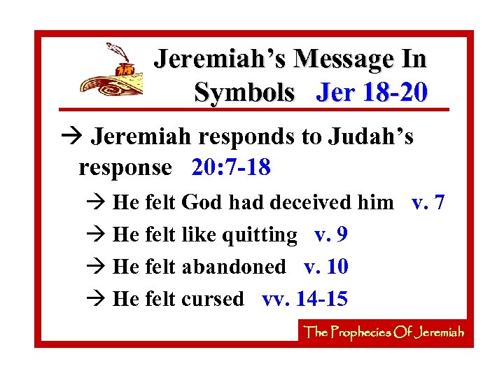 Jeremiah's Message In Symbols Jer 18 -20 à Jeremiah responds to Judah's response 20: