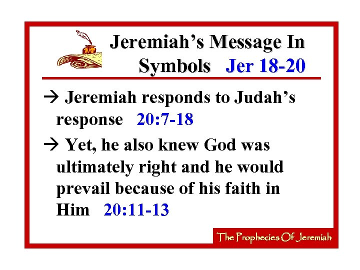 Jeremiah's Message In Symbols Jer 18 -20 à Jeremiah responds to Judah's response 20: