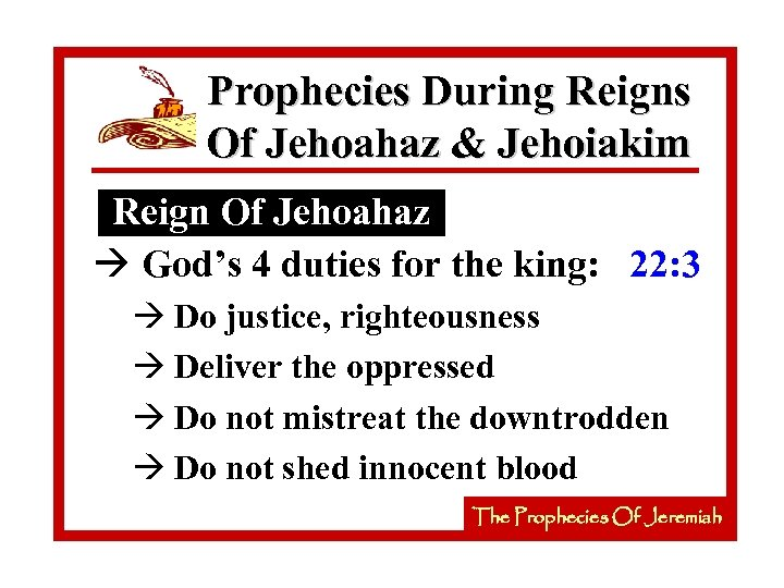 Prophecies During Reigns Of Jehoahaz & Jehoiakim Reign Of Jehoahaz à God's 4 duties