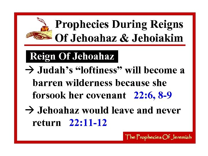 """Prophecies During Reigns Of Jehoahaz & Jehoiakim Reign Of Jehoahaz à Judah's """"loftiness"""" will"""