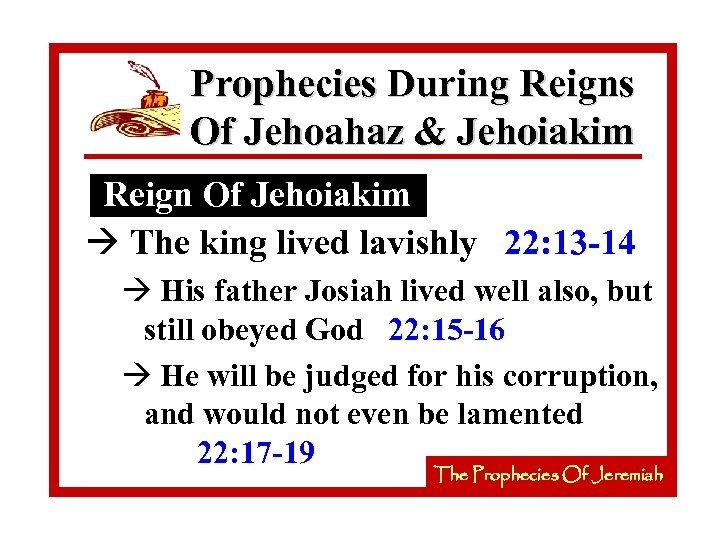Prophecies During Reigns Of Jehoahaz & Jehoiakim Reign Of Jehoiakim à The king lived