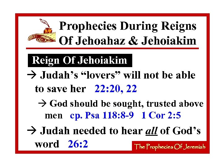 "Prophecies During Reigns Of Jehoahaz & Jehoiakim Reign Of Jehoiakim à Judah's ""lovers"" will"