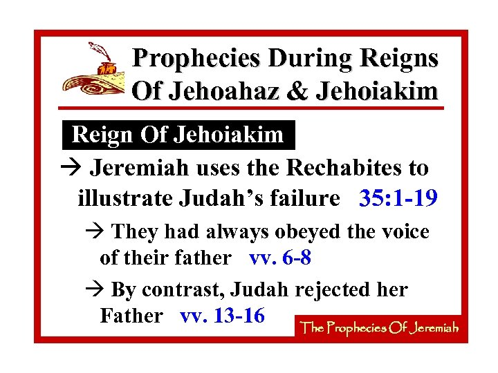Prophecies During Reigns Of Jehoahaz & Jehoiakim Reign Of Jehoiakim à Jeremiah uses the