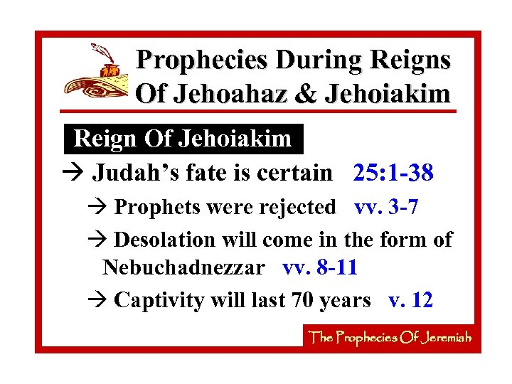 Prophecies During Reigns Of Jehoahaz & Jehoiakim Reign Of Jehoiakim à Judah's fate is