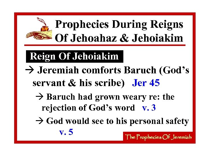 Prophecies During Reigns Of Jehoahaz & Jehoiakim Reign Of Jehoiakim à Jeremiah comforts Baruch