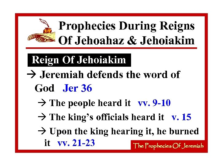 Prophecies During Reigns Of Jehoahaz & Jehoiakim Reign Of Jehoiakim à Jeremiah defends the