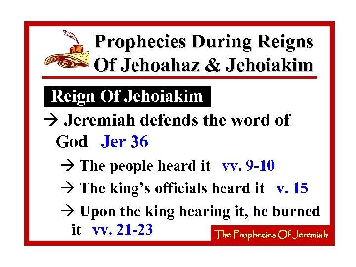 Prophecies During Reigns Of Jehoahaz & Jehoiakim Reign Of Jehoiakim à Jeremiah defends the