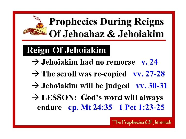 Prophecies During Reigns Of Jehoahaz & Jehoiakim Reign Of Jehoiakim à Jehoiakim had no