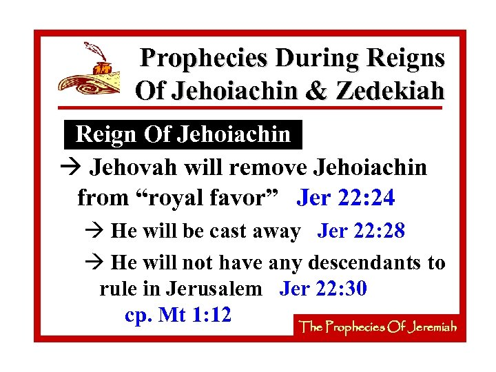 Prophecies During Reigns Of Jehoiachin & Zedekiah Reign Of Jehoiachin à Jehovah will remove