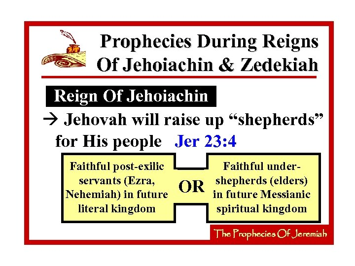 Prophecies During Reigns Of Jehoiachin & Zedekiah Reign Of Jehoiachin à Jehovah will raise