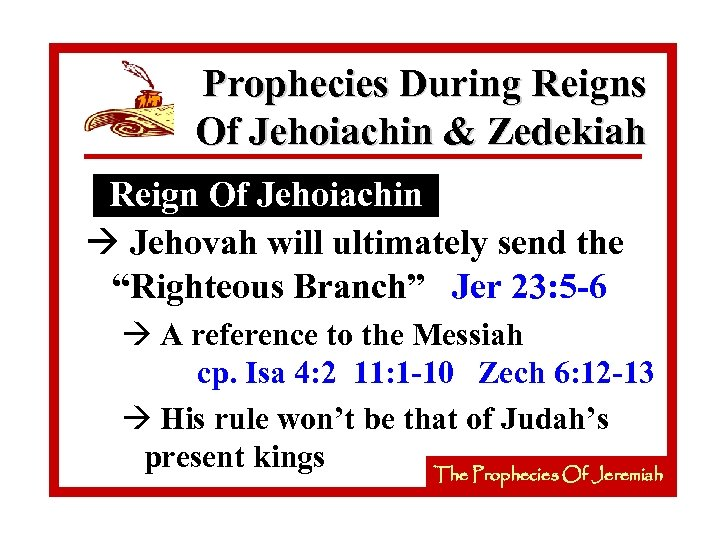 Prophecies During Reigns Of Jehoiachin & Zedekiah Reign Of Jehoiachin à Jehovah will ultimately