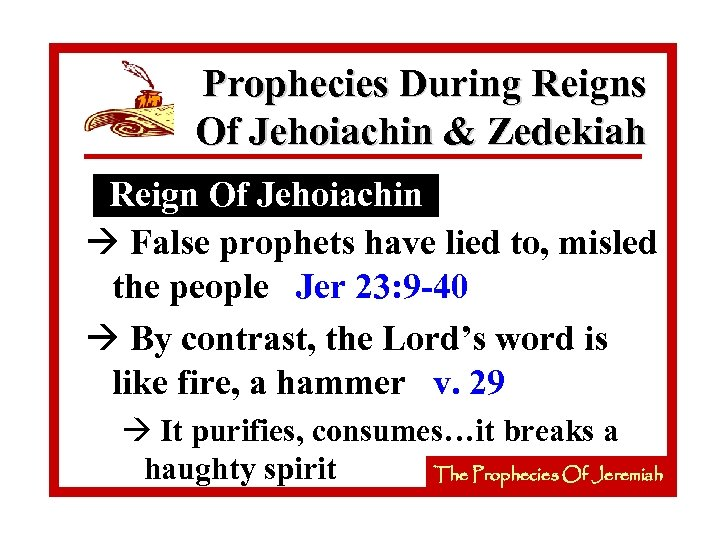 Prophecies During Reigns Of Jehoiachin & Zedekiah Reign Of Jehoiachin à False prophets have