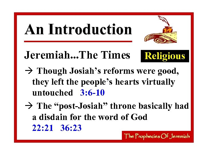 An Introduction Jeremiah. . . The Times Religious à Though Josiah's reforms were good,