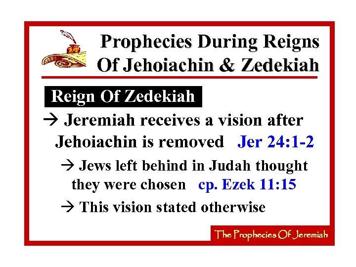 Prophecies During Reigns Of Jehoiachin & Zedekiah Reign Of Zedekiah à Jeremiah receives a