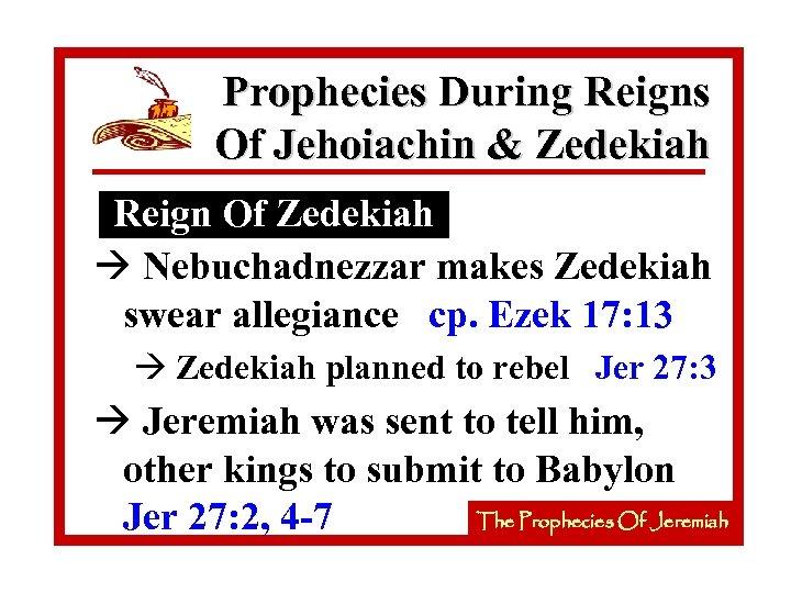 Prophecies During Reigns Of Jehoiachin & Zedekiah Reign Of Zedekiah à Nebuchadnezzar makes Zedekiah