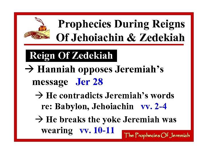 Prophecies During Reigns Of Jehoiachin & Zedekiah Reign Of Zedekiah à Hanniah opposes Jeremiah's
