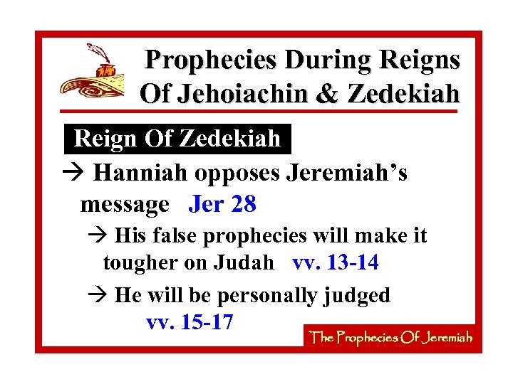 Prophecies During Reigns Of Jehoiachin & Zedekiah Reign Of Zedekiah à Hanniah opposes Jeremiah's