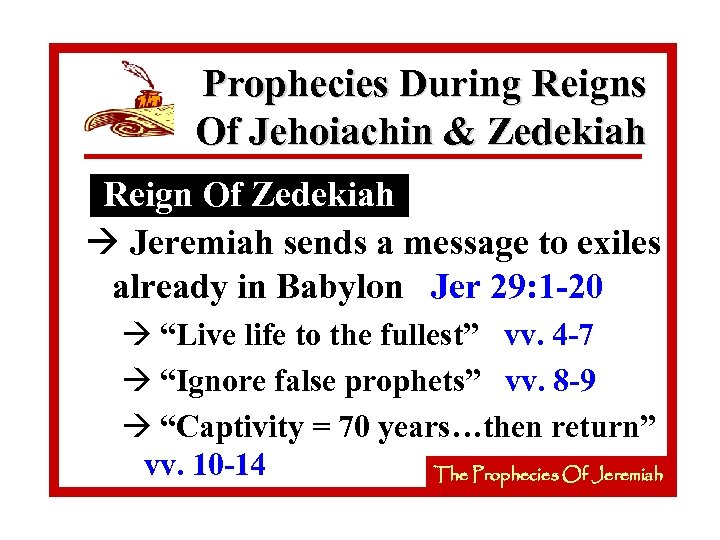 Prophecies During Reigns Of Jehoiachin & Zedekiah Reign Of Zedekiah à Jeremiah sends a